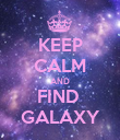 KEEP CALM AND FIND  GALAXY - Personalised Poster large