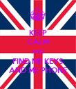 KEEP CALM AND FIND ME KEYS AND ME PHONE - Personalised Poster large