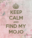 KEEP CALM AND FIND MY MOJO - Personalised Poster large
