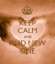 KEEP CALM AND FIND NEW ONE - Personalised Poster large