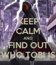 KEEP CALM AND FIND OUT WHO TOBI IS - Personalised Poster large