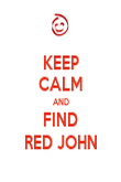 KEEP CALM AND FIND RED JOHN - Personalised Poster large