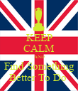 KEEP CALM AND Find Something Better To Do  - Personalised Poster large