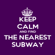 KEEP CALM AND FIND THE NEAREST SUBWAY - Personalised Poster large