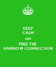 KEEP CALM AND FIND THE  RAINBOW CONNECTION - Personalised Poster large