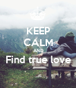 KEEP CALM AND Find true love  - Personalised Poster large