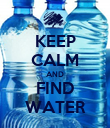 KEEP CALM AND FIND WATER - Personalised Poster large