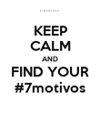 KEEP CALM AND FIND YOUR #7motivos - Personalised Poster large