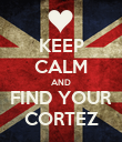 KEEP CALM AND FIND YOUR CORTEZ - Personalised Poster large