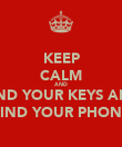 KEEP CALM AND FIND YOUR KEYS AND FIND YOUR PHONE - Personalised Poster large