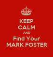 KEEP CALM AND Find Your MARK FOSTER - Personalised Poster large