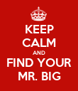 KEEP CALM AND FIND YOUR MR. BIG - Personalised Poster large
