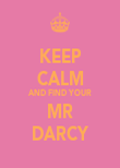 KEEP CALM AND FIND YOUR MR DARCY - Personalised Poster large