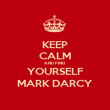 KEEP CALM AND FIND  YOURSELF MARK DARCY - Personalised Poster large