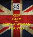 KEEP CALM AND FINDS A WOMAN FOR YOU - Personalised Poster large