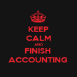 KEEP CALM AND FINISH  ACCOUNTING  - Personalised Poster large