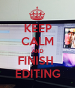 KEEP CALM AND FINISH  EDITING - Personalised Poster large