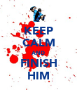 KEEP CALM AND FINISH HIM - Personalised Poster large