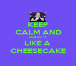 KEEP CALM AND FINISH IT LIKE A  CHEESECAKE - Personalised Poster large