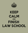 KEEP CALM AND FINISH  LAW SCHOOL - Personalised Poster large
