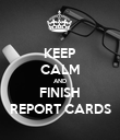 KEEP CALM AND FINISH REPORT CARDS - Personalised Poster large
