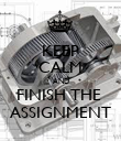 KEEP CALM AND FINISH THE  ASSIGNMENT - Personalised Poster large