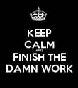 KEEP CALM AND FINISH THE DAMN WORK - Personalised Poster large