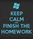 KEEP CALM AND FINISH THE HOMEWORK - Personalised Poster large