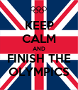KEEP CALM AND FINISH THE OLYMPICS - Personalised Poster large