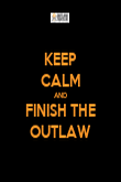 KEEP CALM AND FINISH THE OUTLAW - Personalised Poster large