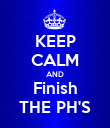 KEEP CALM AND Finish THE PH'S - Personalised Poster large