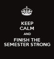 KEEP CALM AND FINISH THE SEMESTER STRONG - Personalised Poster large