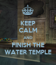 KEEP CALM AND FINISH THE WATER TEMPLE - Personalised Poster large