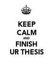 KEEP CALM AND FINISH UR THESIS - Personalised Poster large