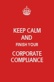 KEEP CALM AND FINISH YOUR CORPORATE COMPLIANCE - Personalised Poster large