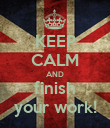 KEEP CALM AND finish your work! - Personalised Poster large