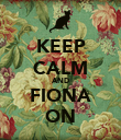 KEEP CALM AND FIONA ON - Personalised Poster large