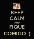 KEEP CALM AND FIQUE COMIGO :) - Personalised Poster large