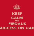 KEEP CALM AND FIRDAUS SUCCESS ON UAN - Personalised Poster large