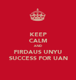KEEP CALM AND FIRDAUS UNYU SUCCESS FOR UAN - Personalised Poster large
