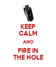 KEEP CALM AND FIRE IN THE HOLE - Personalised Poster large