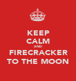 KEEP CALM AND FIRECRACKER TO THE MOON - Personalised Poster large