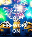 KEEP CALM AND FIREWORK  ON - Personalised Poster large