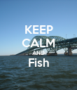 KEEP CALM AND Fish  - Personalised Poster large
