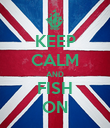 KEEP CALM AND FISH ON - Personalised Poster large