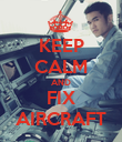 KEEP CALM AND FIX AIRCRAFT - Personalised Poster large