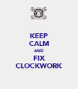 KEEP CALM AND FIX CLOCKWORK - Personalised Poster large