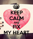 KEEP CALM AND FIX MY HEART - Personalised Poster large