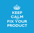 KEEP CALM AND FIX YOUR PRODUCT - Personalised Poster large