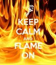 KEEP CALM AND FLAME ON - Personalised Poster large